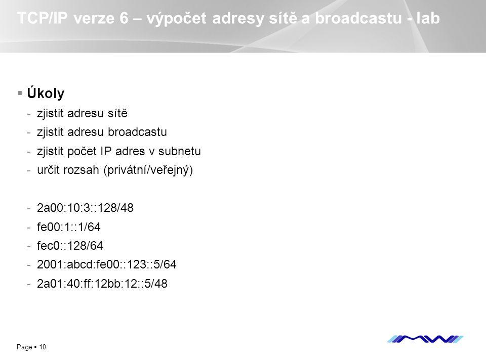 YOUR LOGO Page  10 TCP/IP verze 6 – výpočet adresy sítě a broadcastu - lab  Úkoly -zjistit adresu sítě -zjistit adresu broadcastu -zjistit počet IP