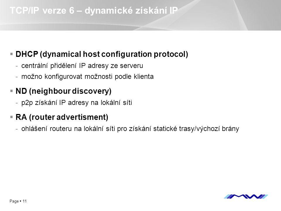 YOUR LOGO Page  11 TCP/IP verze 6 – dynamické získání IP  DHCP (dynamical host configuration protocol) -centrální přidělení IP adresy ze serveru -mo