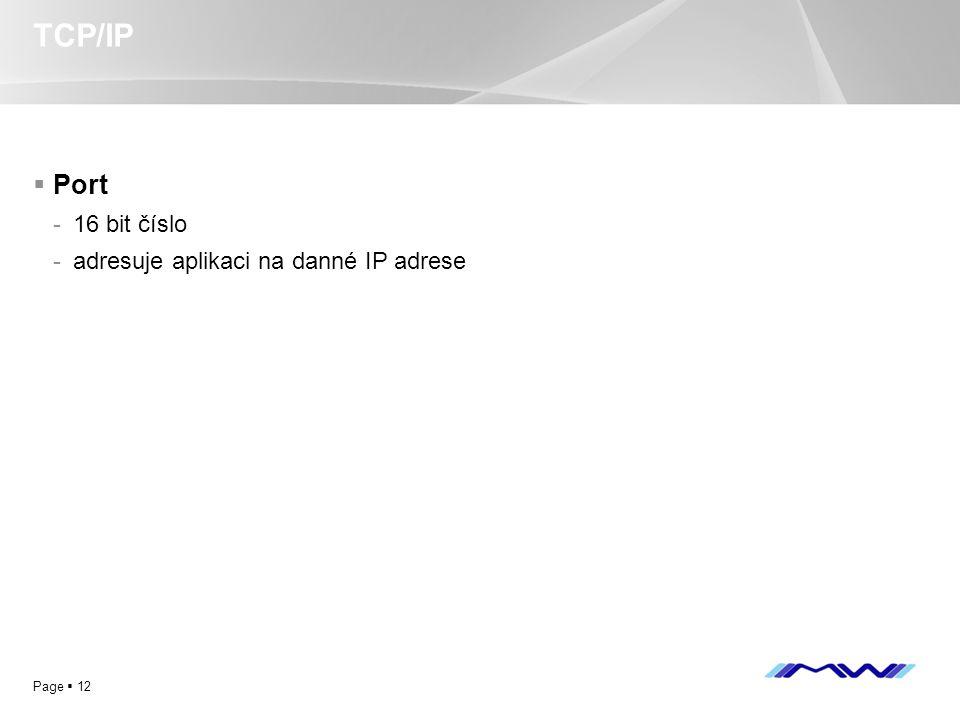 YOUR LOGO Page  12 TCP/IP  Port -16 bit číslo -adresuje aplikaci na danné IP adrese