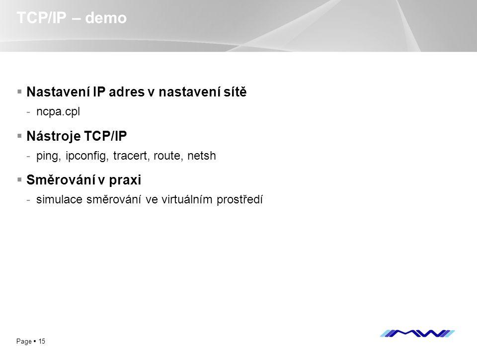 YOUR LOGO Page  15 TCP/IP – demo  Nastavení IP adres v nastavení sítě -ncpa.cpl  Nástroje TCP/IP -ping, ipconfig, tracert, route, netsh  Směrování