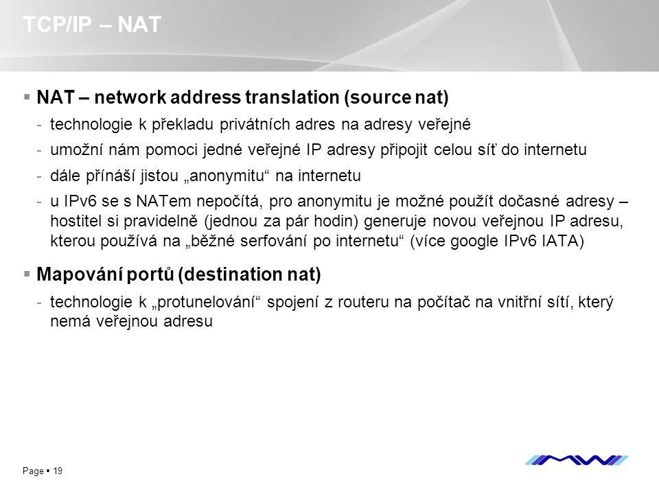 YOUR LOGO Page  19 TCP/IP – NAT  NAT – network address translation (source nat) -technologie k překladu privátních adres na adresy veřejné -umožní n