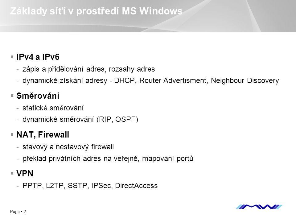 YOUR LOGO Page  2 Základy síťí v prostředí MS Windows  IPv4 a IPv6 -zápis a přidělování adres, rozsahy adres -dynamické získání adresy - DHCP, Route