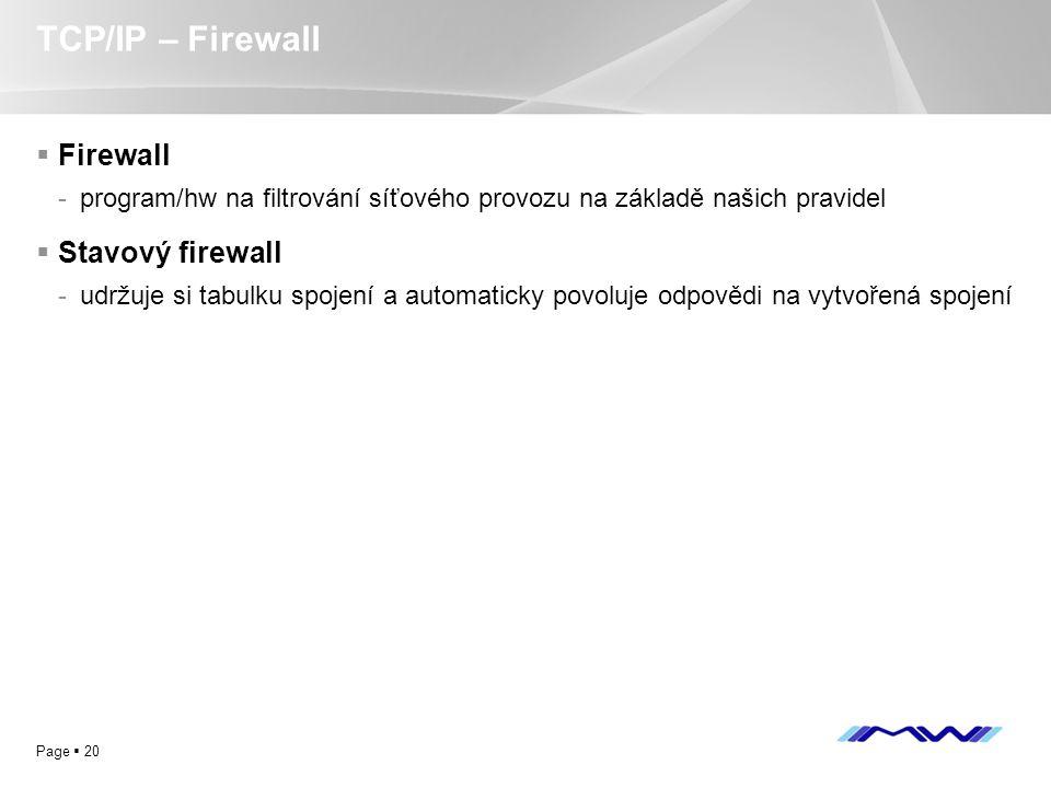YOUR LOGO Page  20 TCP/IP – Firewall  Firewall -program/hw na filtrování síťového provozu na základě našich pravidel  Stavový firewall -udržuje si