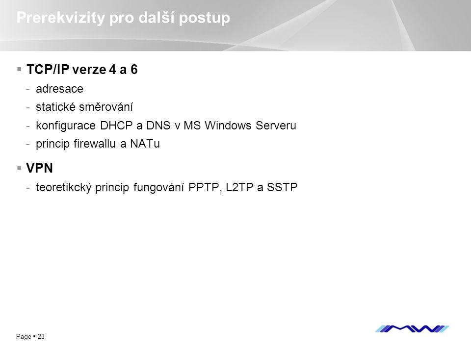 YOUR LOGO Page  23 Prerekvizity pro další postup  TCP/IP verze 4 a 6 -adresace -statické směrování -konfigurace DHCP a DNS v MS Windows Serveru -pri