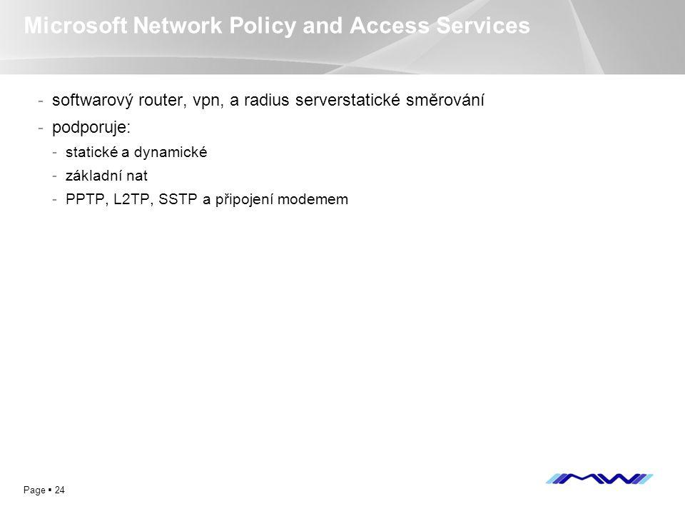 YOUR LOGO Page  24 Microsoft Network Policy and Access Services -softwarový router, vpn, a radius serverstatické směrování -podporuje: -statické a dy