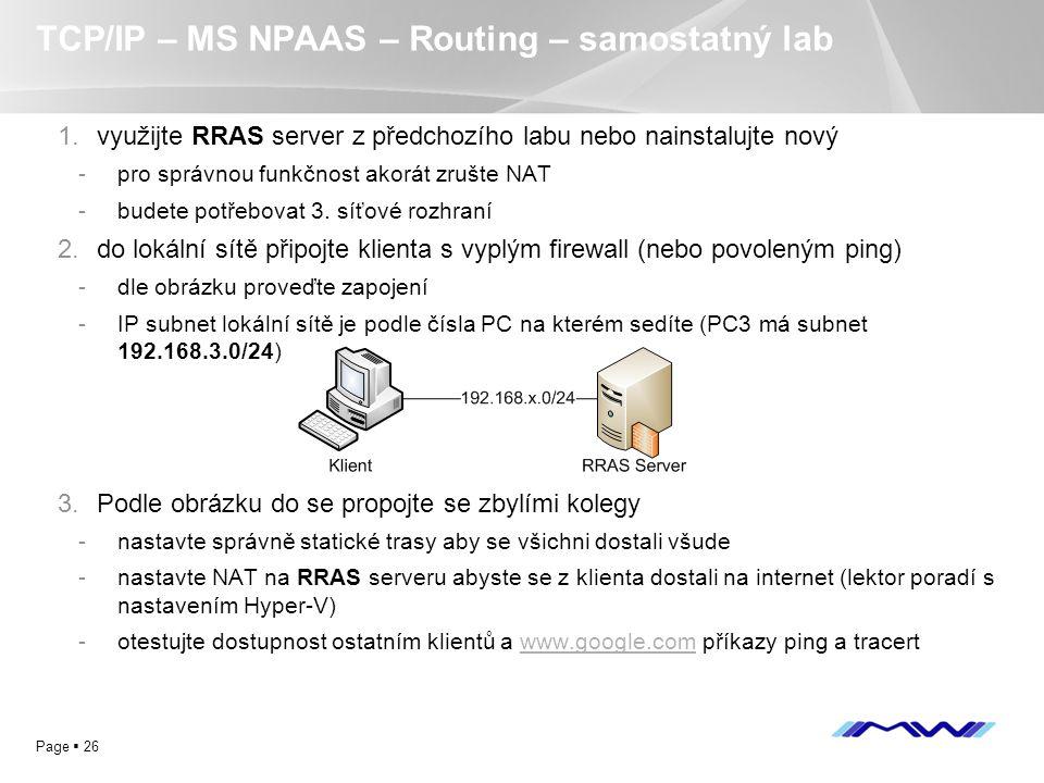 YOUR LOGO Page  26 TCP/IP – MS NPAAS – Routing – samostatný lab 1.využijte RRAS server z předchozího labu nebo nainstalujte nový -pro správnou funkčn