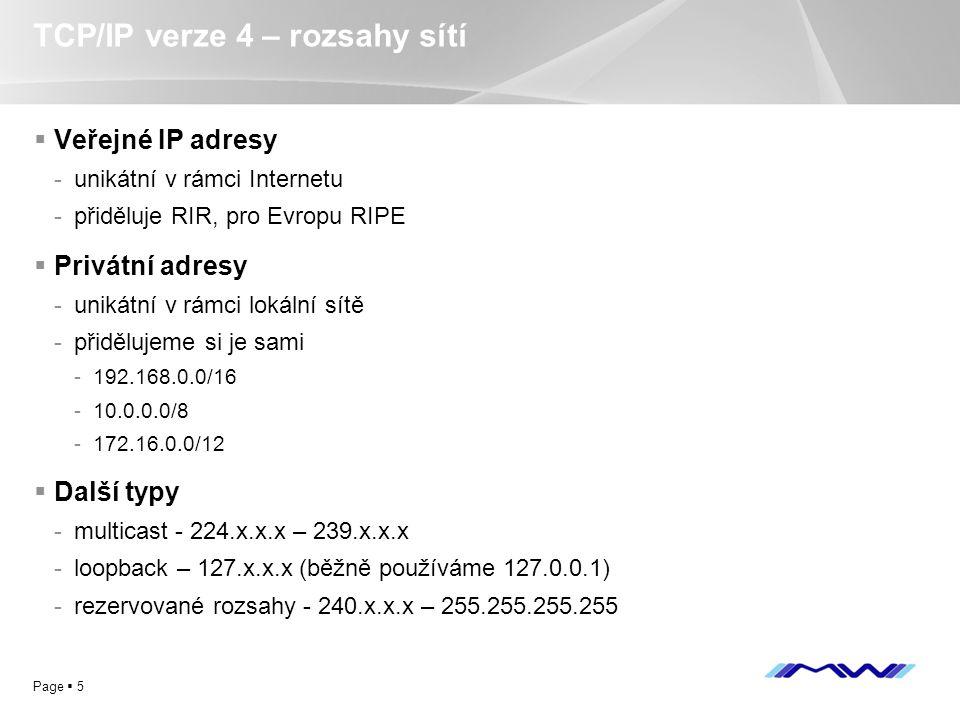 YOUR LOGO Page  5 TCP/IP verze 4 – rozsahy sítí  Veřejné IP adresy -unikátní v rámci Internetu -přiděluje RIR, pro Evropu RIPE  Privátní adresy -un