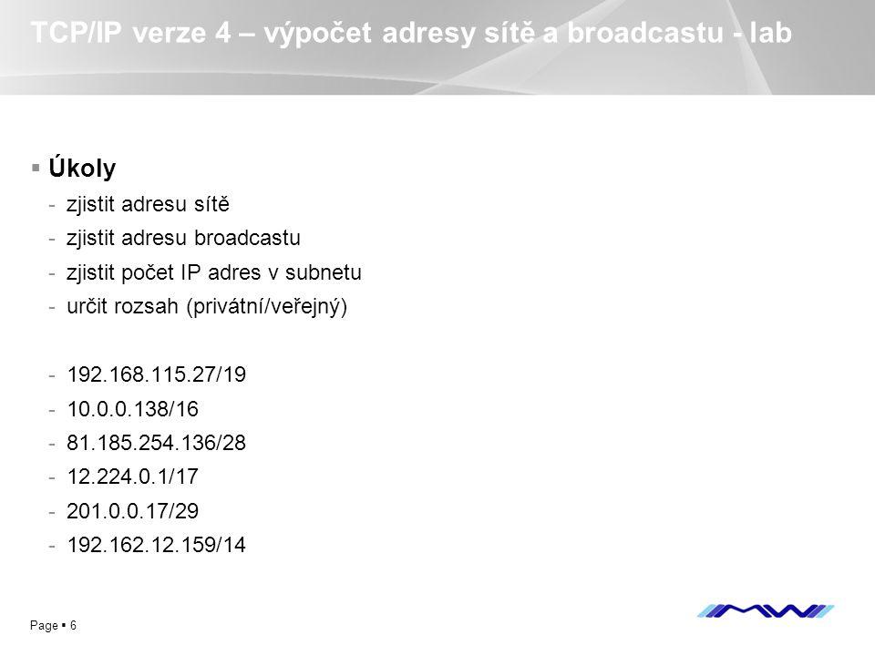 YOUR LOGO Page  6 TCP/IP verze 4 – výpočet adresy sítě a broadcastu - lab  Úkoly -zjistit adresu sítě -zjistit adresu broadcastu -zjistit počet IP a