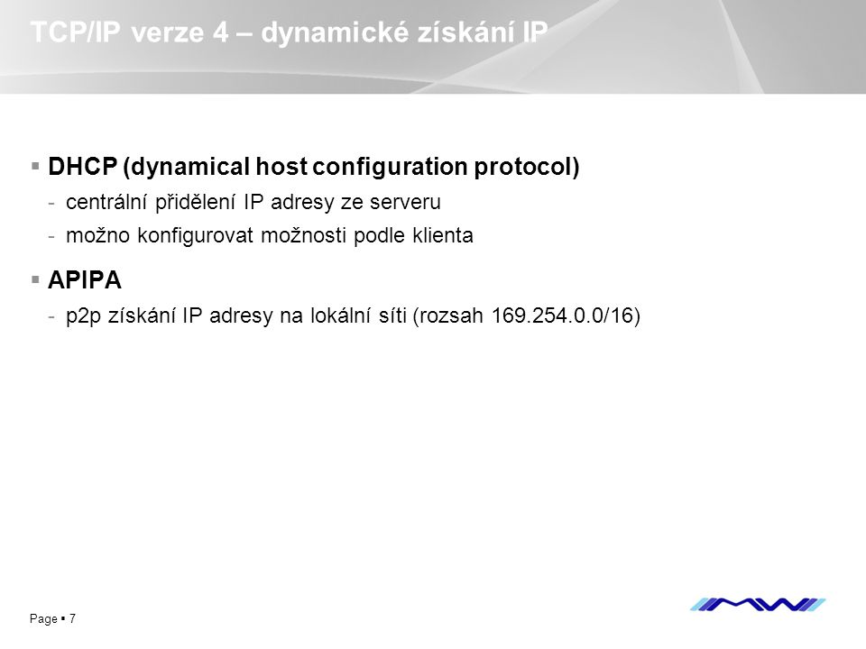 YOUR LOGO Page  7 TCP/IP verze 4 – dynamické získání IP  DHCP (dynamical host configuration protocol) -centrální přidělení IP adresy ze serveru -mož