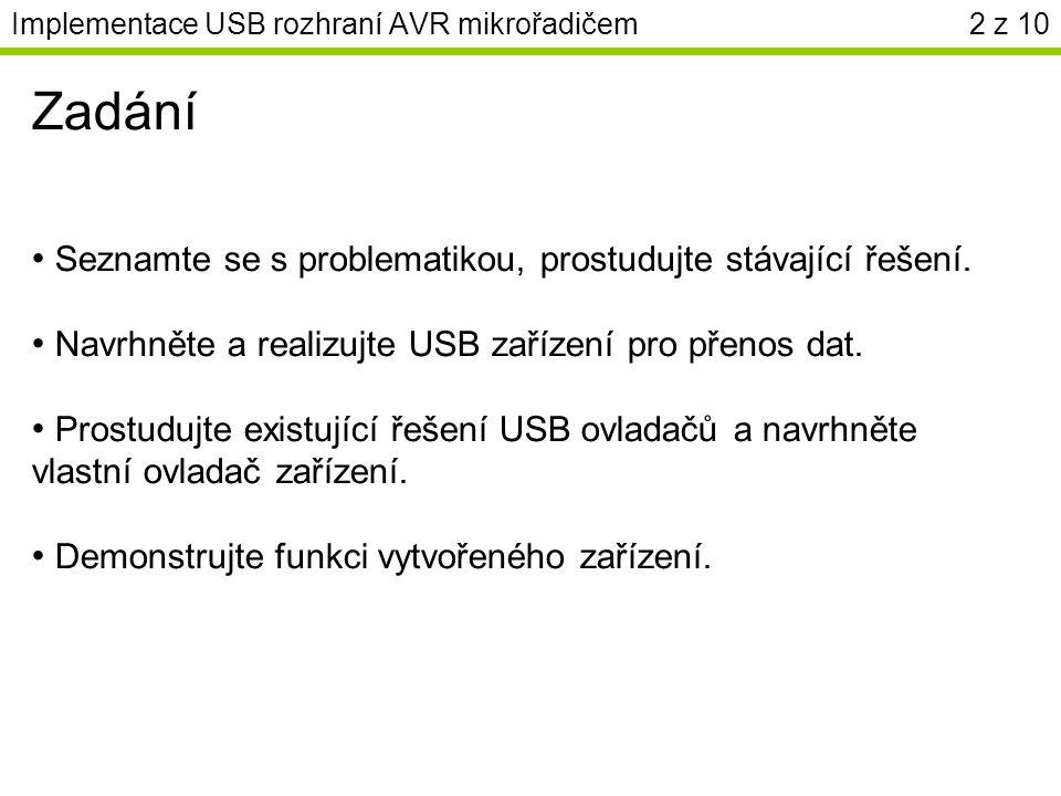 Implementace USB rozhraní AVR mikrořadičem2 z 10 Zadání Seznamte se s problematikou, prostudujte stávající řešení. Navrhněte a realizujte USB zařízení