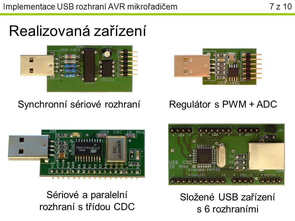 Implementace USB rozhraní AVR mikrořadičem7 z 10 Realizovaná zařízení Synchronní sériové rozhraníRegulátor s PWM + ADC Sériové a paralelní rozhraní s třídou CDC Složené USB zařízení s 6 rozhraními