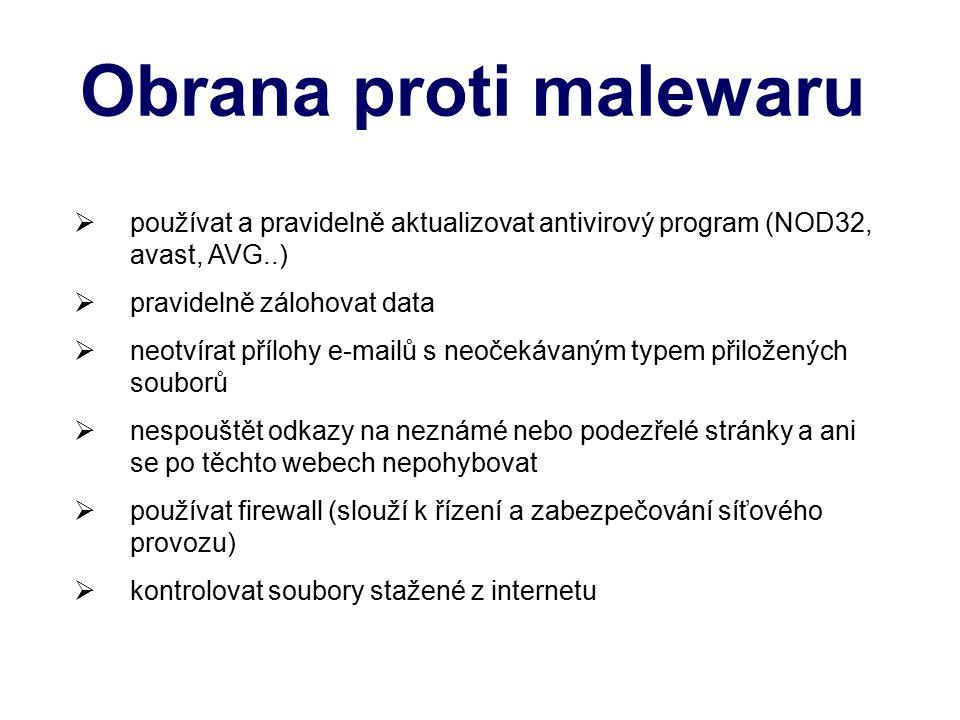 Obrana proti malewaru  používat a pravidelně aktualizovat antivirový program (NOD32, avast, AVG..)  pravidelně zálohovat data  neotvírat přílohy e-