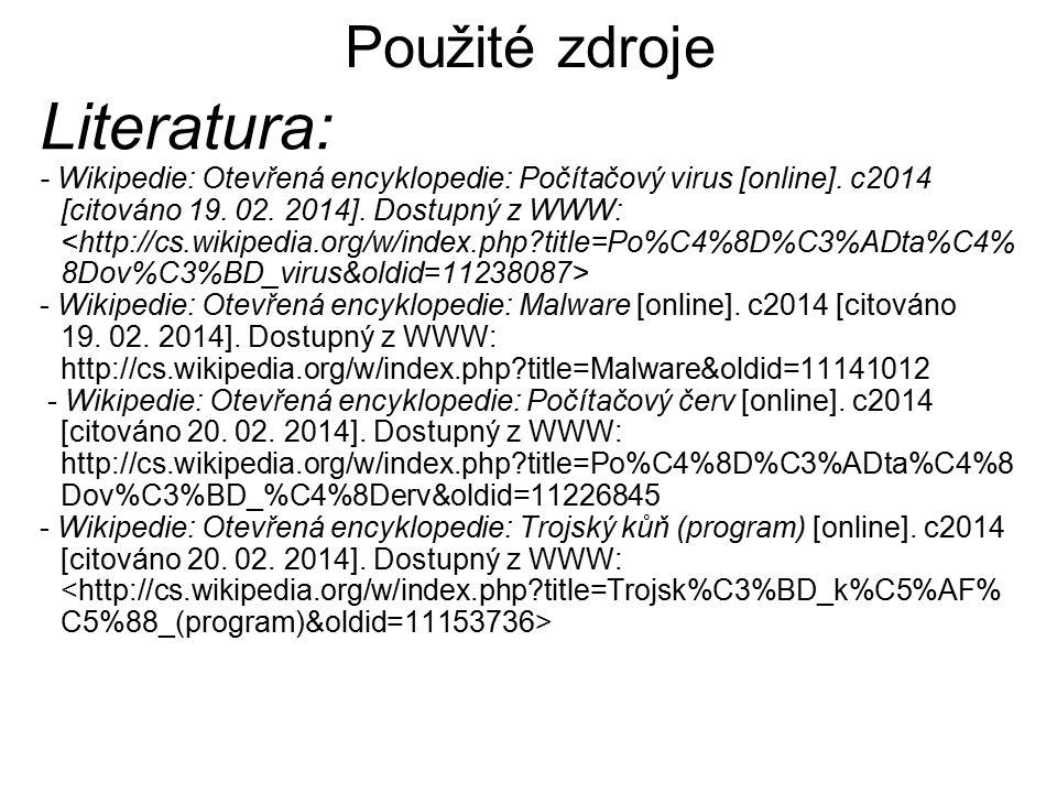 Použité zdroje Literatura: - Wikipedie: Otevřená encyklopedie: Počítačový virus [online]. c2014 [citováno 19. 02. 2014]. Dostupný z WWW: - Wikipedie: