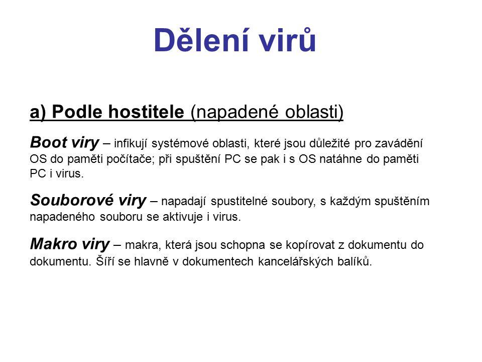 Dělení virů a) Podle hostitele (napadené oblasti) Boot viry – infikují systémové oblasti, které jsou důležité pro zavádění OS do paměti počítače; při
