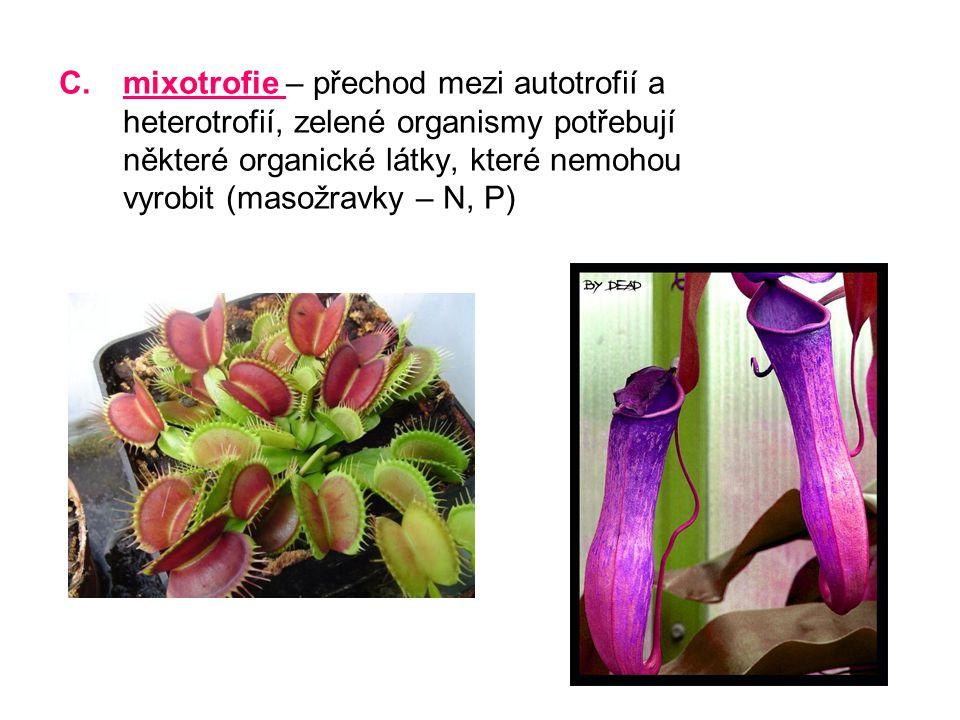 C.mixotrofie – přechod mezi autotrofií a heterotrofií, zelené organismy potřebují některé organické látky, které nemohou vyrobit (masožravky – N, P)