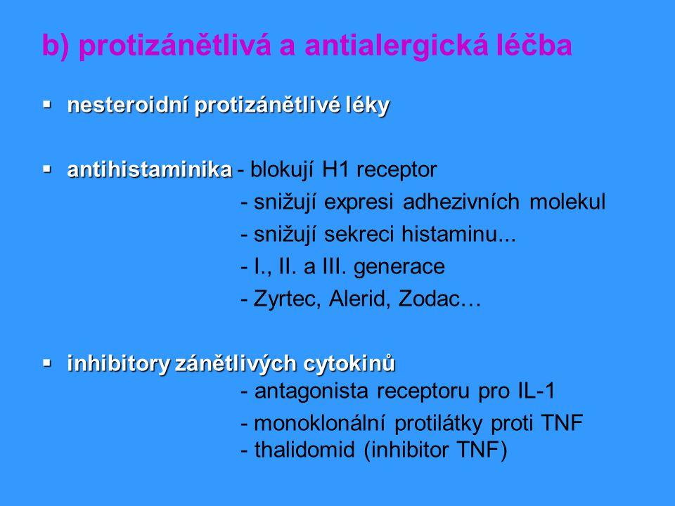 b) protizánětlivá a antialergická léčba  nesteroidní protizánětlivé léky  antihistaminika  antihistaminika - blokují H1 receptor - snižují expresi