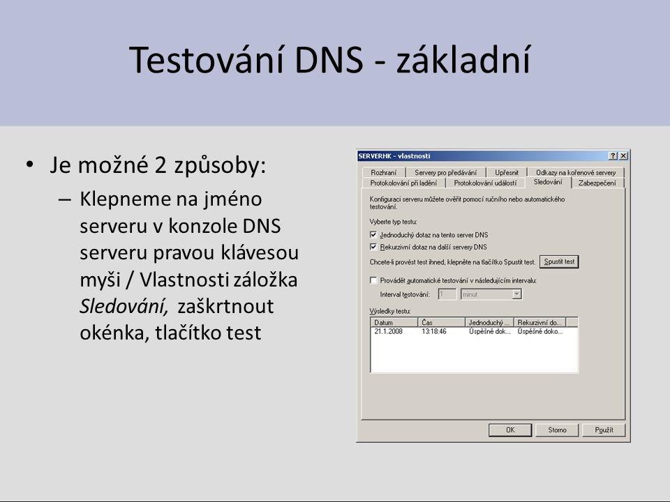 Testování DNS - základní Je možné 2 způsoby: – Klepneme na jméno serveru v konzole DNS serveru pravou klávesou myši / Vlastnosti záložka Sledování, zaškrtnout okénka, tlačítko test