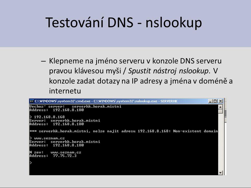 Testování DNS - nslookup – Klepneme na jméno serveru v konzole DNS serveru pravou klávesou myši / Spustit nástroj nslookup. V konzole zadat dotazy na