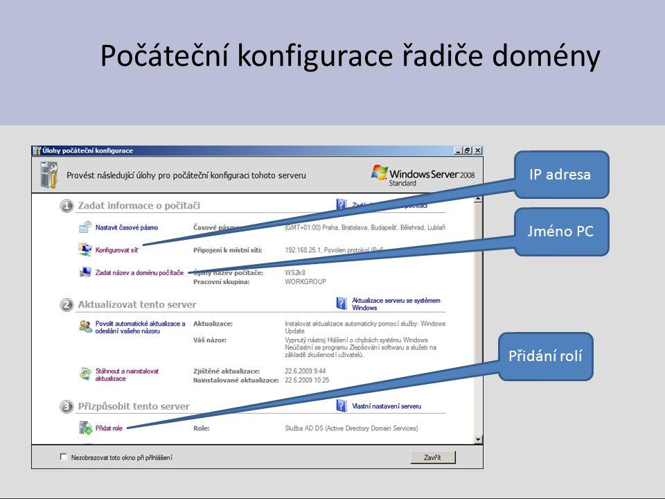Počáteční konfigurace řadiče domény IP adresa Jméno PC Přidání rolí