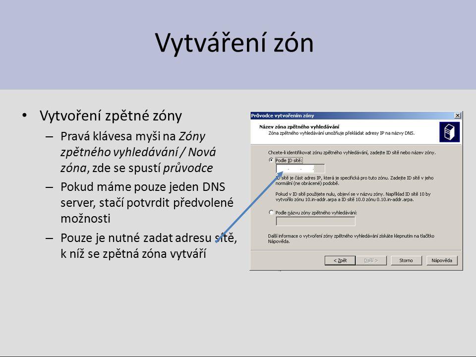 Vytváření zón Vytvoření zpětné zóny – Pravá klávesa myši na Zóny zpětného vyhledávání / Nová zóna, zde se spustí průvodce – Pokud máme pouze jeden DNS