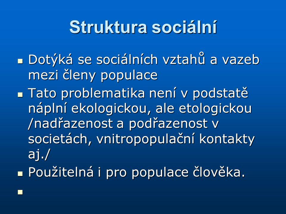 Struktura sociální Dotýká se sociálních vztahů a vazeb mezi členy populace Dotýká se sociálních vztahů a vazeb mezi členy populace Tato problematika n