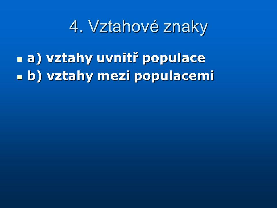 4. Vztahové znaky a) vztahy uvnitř populace a) vztahy uvnitř populace b) vztahy mezi populacemi b) vztahy mezi populacemi