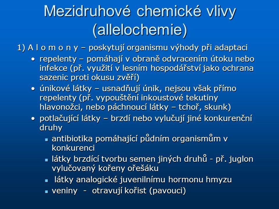 Mezidruhové chemické vlivy (allelochemie) 1) A l o m o n y – poskytují organismu výhody při adaptaci repelenty – pomáhají v obraně odvracením útoku ne