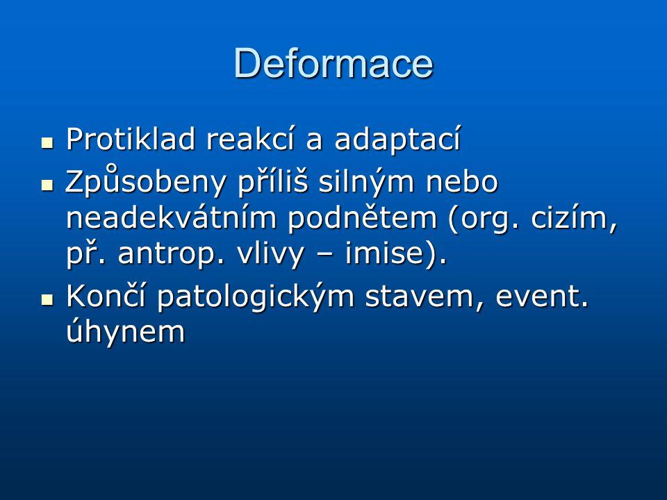 Deformace Protiklad reakcí a adaptací Protiklad reakcí a adaptací Z působeny příliš silným nebo neadekvátním podnětem (org. cizím, př. antrop. vlivy –
