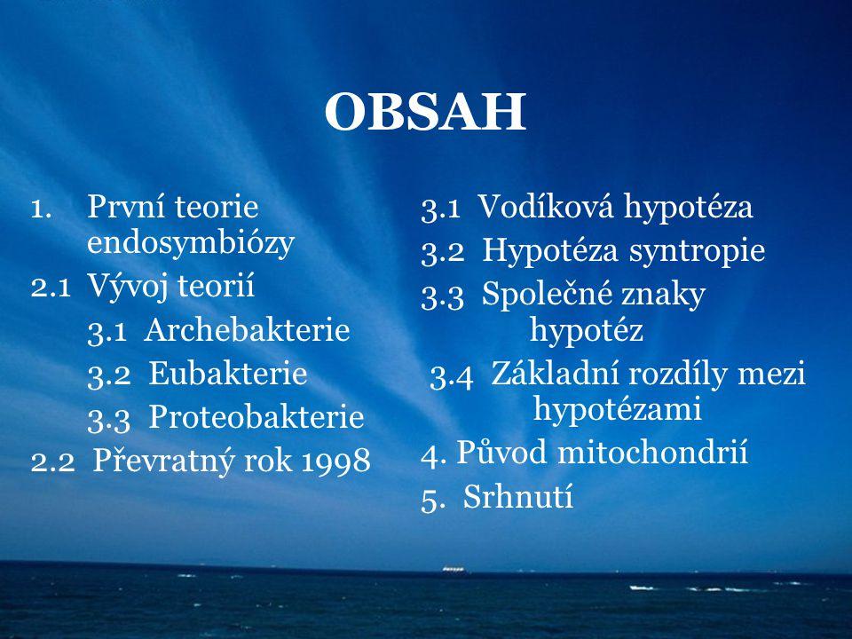 OBSAH 1.První teorie endosymbiózy 2.1 Vývoj teorií 3.1 Archebakterie 3.2 Eubakterie 3.3 Proteobakterie 2.2 Převratný rok 1998 3.1 Vodíková hypotéza 3.