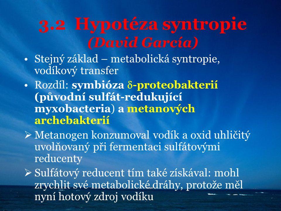 3.2 Hypotéza syntropie (David García) Stejný základ – metabolická syntropie, vodíkový transfer Rozdíl: symbióza  -proteobakterií (původní sulfát-redu