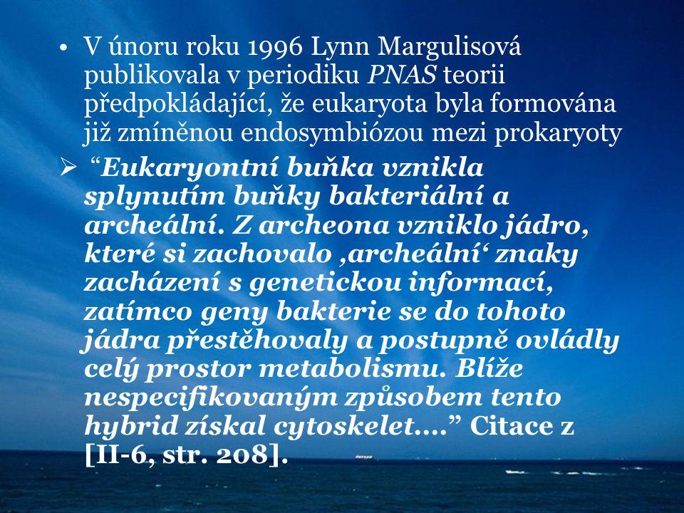 V únoru roku 1996 Lynn Margulisová publikovala v periodiku PNAS teorii předpokládající, že eukaryota byla formována již zmíněnou endosymbiózou mezi pr
