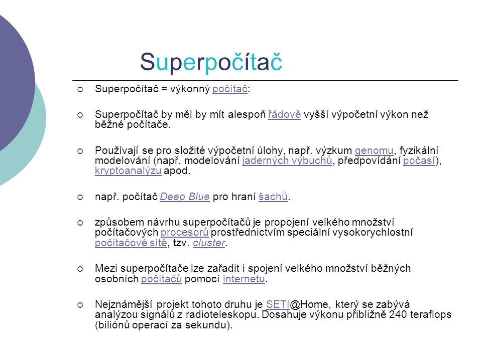 SuperpočítačSuperpočítač  Superpočítač = výkonný počítač:počítač  Superpočítač by měl by mít alespoň řádově vyšší výpočetní výkon než běžné počítače.řádově  Používají se pro složité výpočetní úlohy, např.