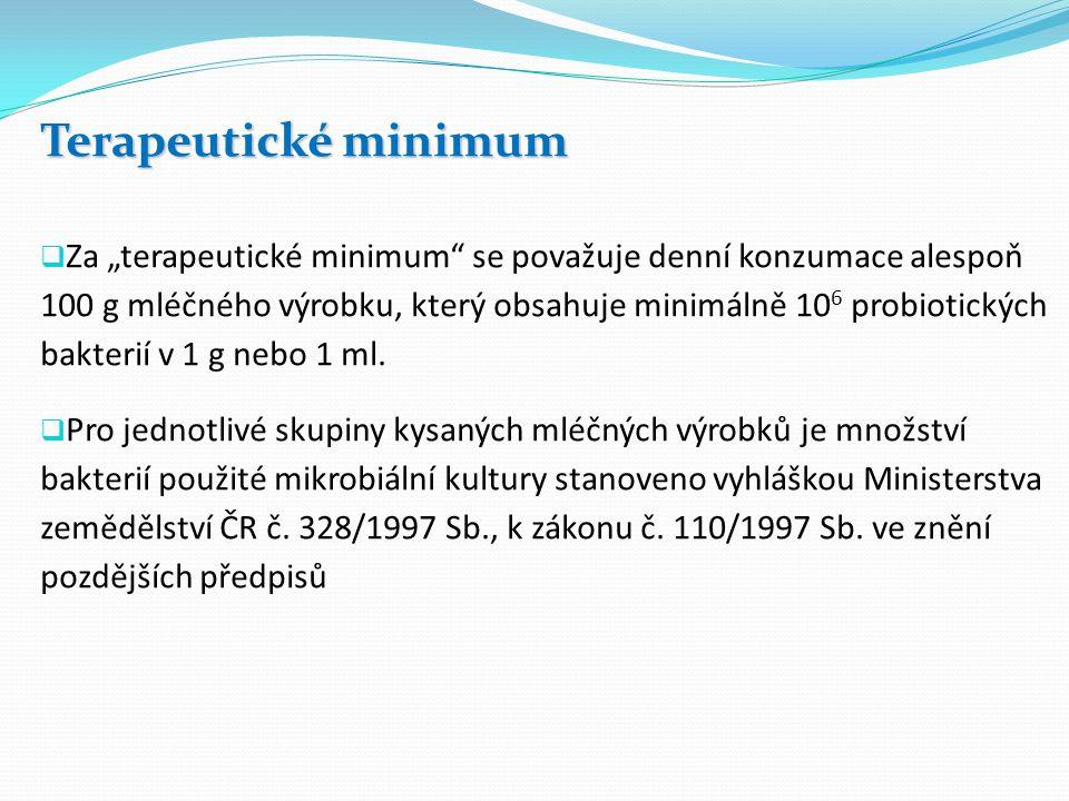 """Terapeutické minimum  Za """"terapeutické minimum se považuje denní konzumace alespoň 100 g mléčného výrobku, který obsahuje minimálně 10 6 probiotických bakterií v 1 g nebo 1 ml."""