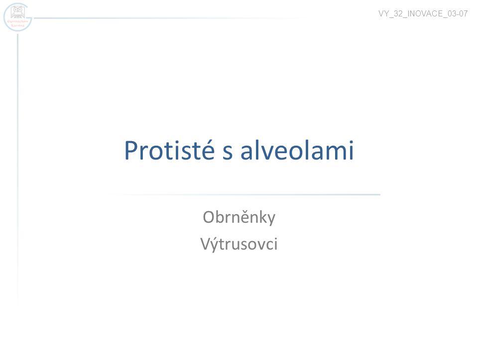 Protisté s alveolami Obrněnky Výtrusovci VY_32_INOVACE_03-07
