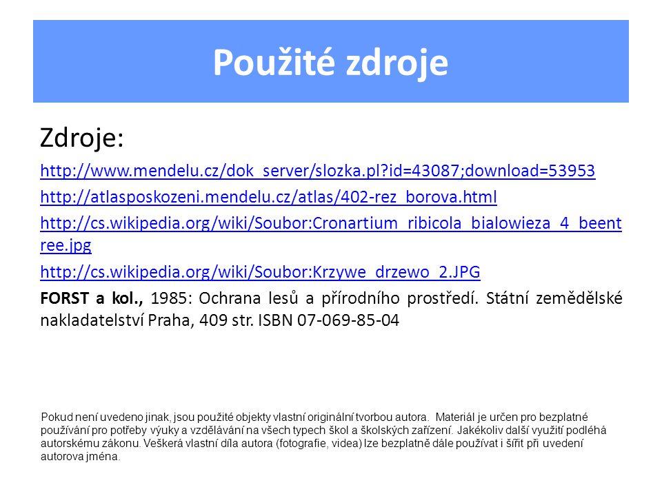 Použité zdroje Zdroje: http://www.mendelu.cz/dok_server/slozka.pl?id=43087;download=53953 http://atlasposkozeni.mendelu.cz/atlas/402-rez_borova.html h
