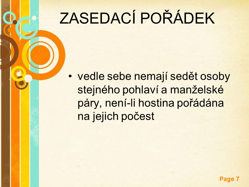 Free Powerpoint Templates Page 7 ZASEDACÍ POŘÁDEK vedle sebe nemají sedět osoby stejného pohlaví a manželské páry, není-li hostina pořádána na jejich počest