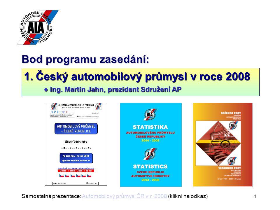 4 Bod programu zasedání: 1. Český automobilový průmysl v roce 2008 ● Ing.