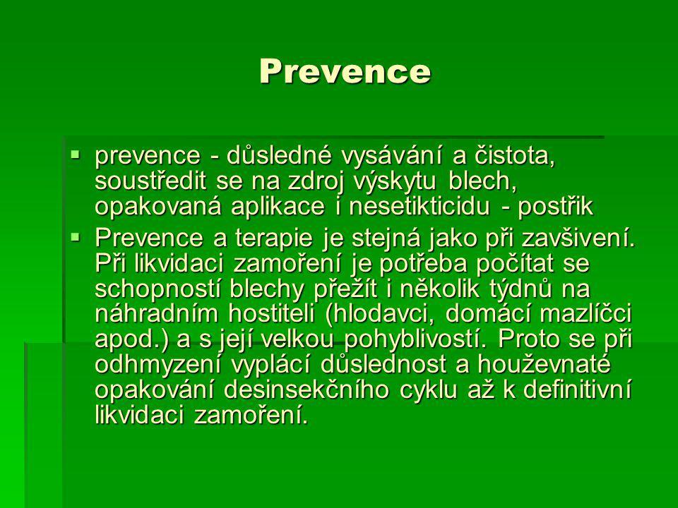 Prevence  prevence - důsledné vysávání a čistota, soustředit se na zdroj výskytu blech, opakovaná aplikace i nesetikticidu - postřik  Prevence a ter