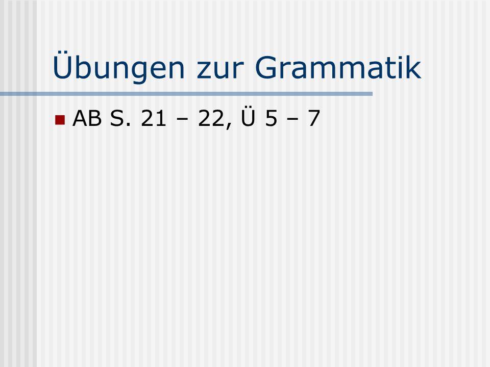 Übungen zur Grammatik AB S. 21 – 22, Ü 5 – 7