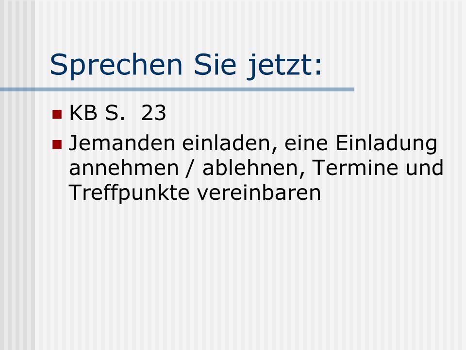 Sprechen Sie jetzt: KB S. 23 Jemanden einladen, eine Einladung annehmen / ablehnen, Termine und Treffpunkte vereinbaren