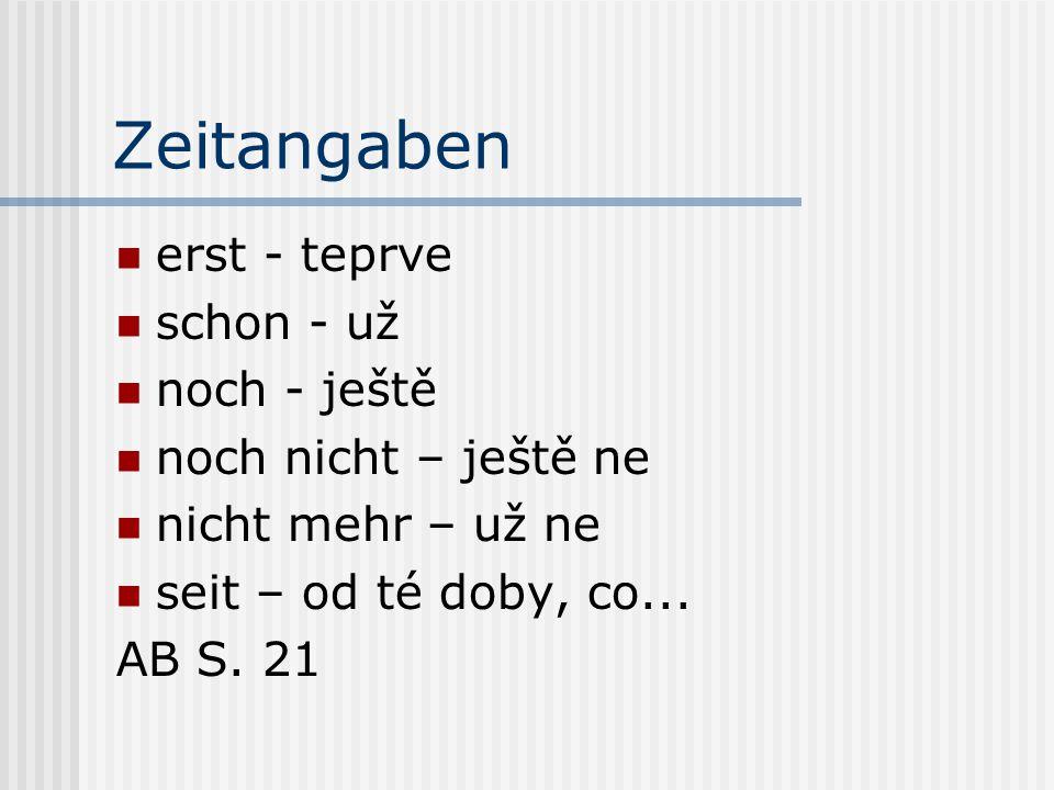 Zeitangaben erst - teprve schon - už noch - ještě noch nicht – ještě ne nicht mehr – už ne seit – od té doby, co... AB S. 21