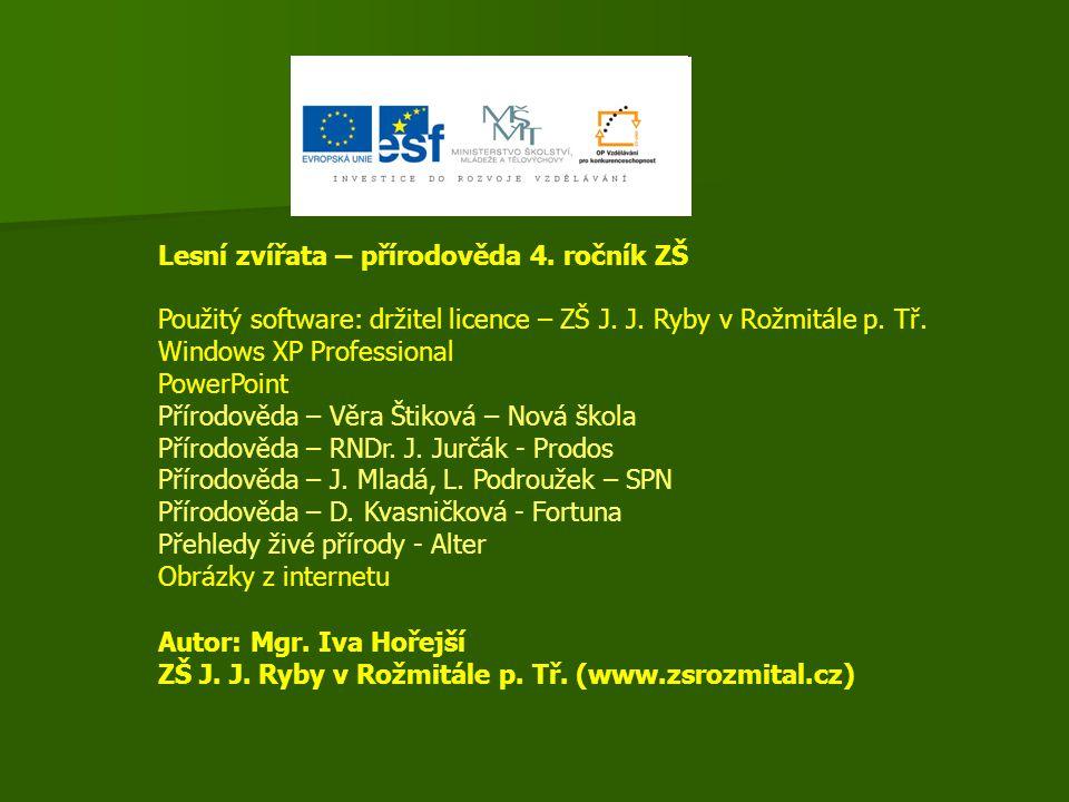 Lesní zvířata – přírodověda 4. ročník ZŠ Použitý software: držitel licence – ZŠ J. J. Ryby v Rožmitále p. Tř. Windows XP Professional PowerPoint Příro