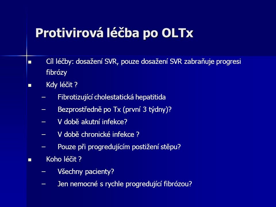 Protivirová léčba po OLTx Cíl léčby: dosažení SVR, pouze dosažení SVR zabraňuje progresi fibrózy Kdy léčit ? – –Fibrotizující cholestatická hepatitida