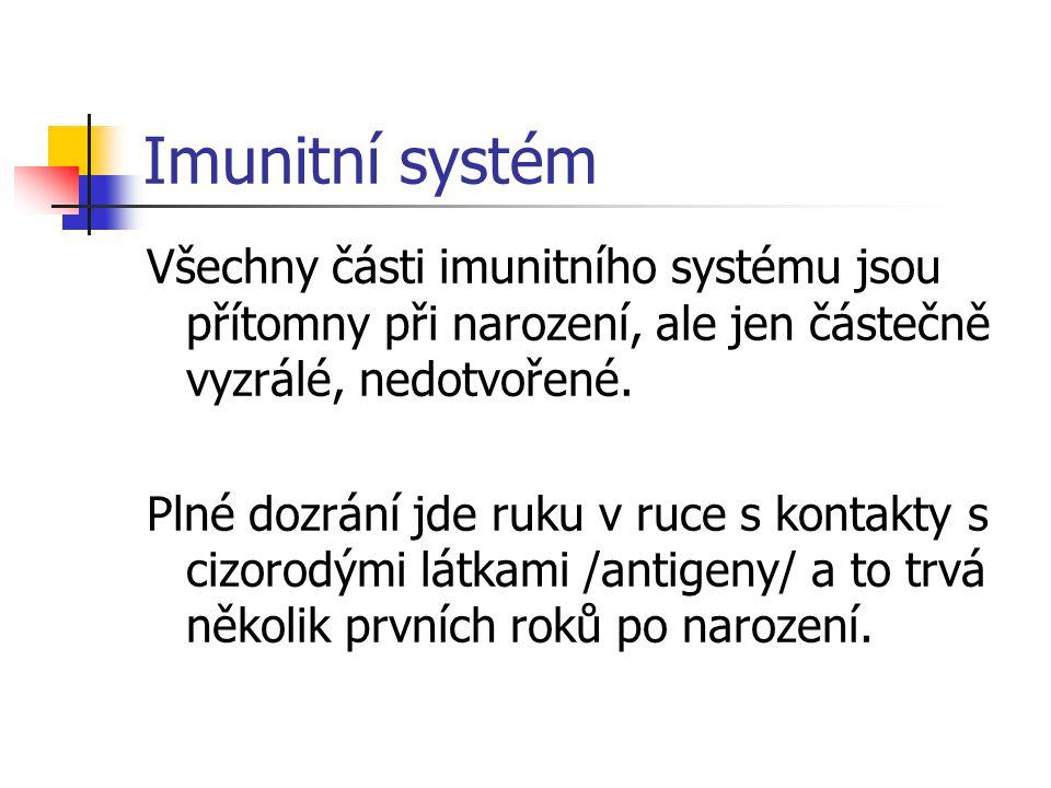 Imunitní systém Všechny části imunitního systému jsou přítomny při narození, ale jen částečně vyzrálé, nedotvořené. Plné dozrání jde ruku v ruce s kon