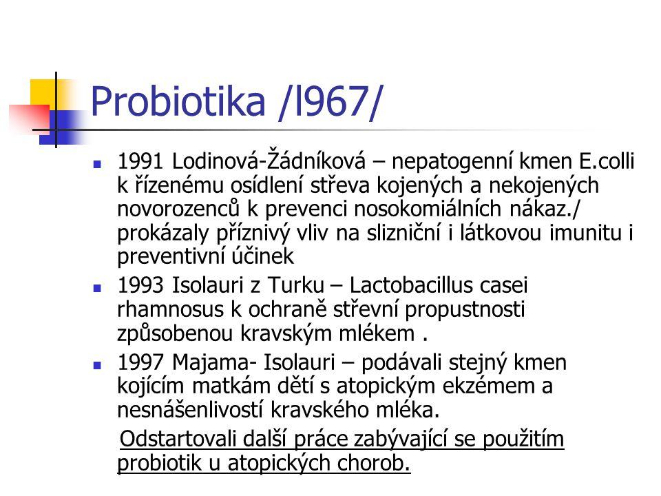 Probiotika /l967/ 1991 Lodinová-Žádníková – nepatogenní kmen E.colli k řízenému osídlení střeva kojených a nekojených novorozenců k prevenci nosokomiá