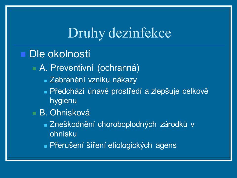 Druhy dezinfekce Dle okolností A. Preventivní (ochranná) Zabránění vzniku nákazy Předchází únavě prostředí a zlepšuje celkově hygienu B. Ohnisková Zne