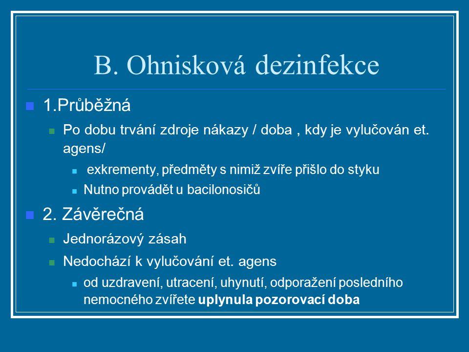 B. Ohnisková dezinfekce 1.Průběžná Po dobu trvání zdroje nákazy / doba, kdy je vylučován et. agens/ exkrementy, předměty s nimiž zvíře přišlo do styku