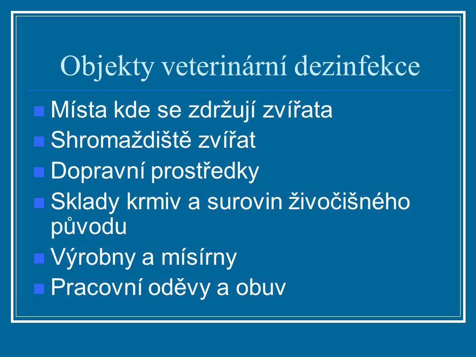 Objekty veterinární dezinfekce Místa kde se zdržují zvířata Shromaždiště zvířat Dopravní prostředky Sklady krmiv a surovin živočišného původu Výrobny