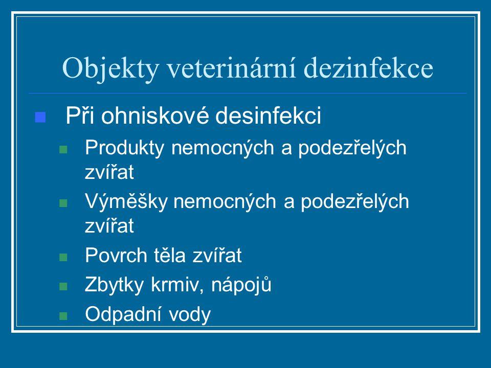 Objekty veterinární dezinfekce Při ohniskové desinfekci Produkty nemocných a podezřelých zvířat Výměšky nemocných a podezřelých zvířat Povrch těla zví