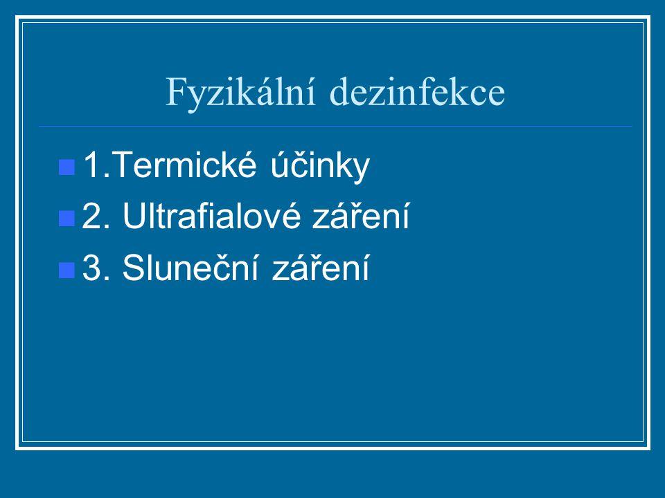 Fyzikální dezinfekce 1.Termické účinky 2. Ultrafialové záření 3. Sluneční záření